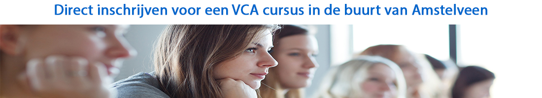 Direct inschrijven voor een VCA cursus in de buurt van Amstelveen
