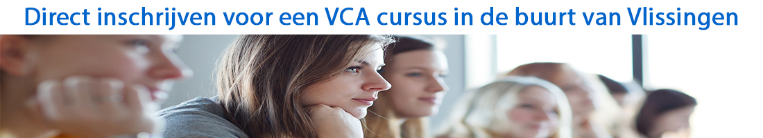 Direct inschrijven voor een VCA cursus in de buurt van Vlissingen
